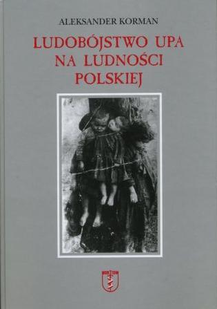 aleksander-korman_ludobojstwo-upa-na-ludnosci-polskiej